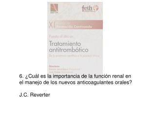 6. ¿Cuál es la importancia de la función renal en el manejo de los nuevos anticoagulantes orales?