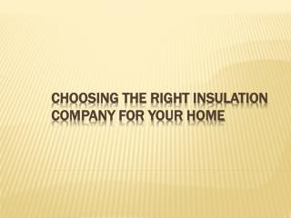 Choosing the right insulation company for your home