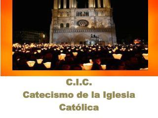 C.I.C. Catecismo de la Iglesia Católica