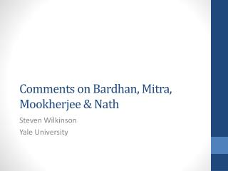 Comments on  Bardhan ,  Mitra ,  Mookherjee  &  Nath
