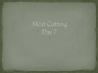 Meat Cutting Day 7