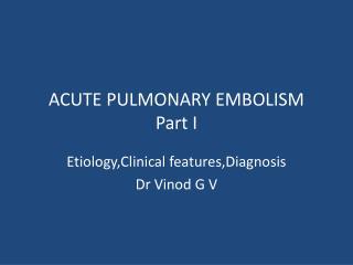 ACUTE PULMONARY EMBOLISM Part I
