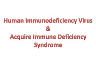 Human Immunodeficiency Virus & Acquire Immune Deficiency Syndrome