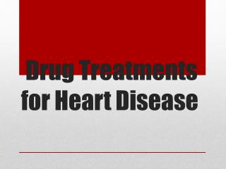 Drug Treatments  for Heart Disease