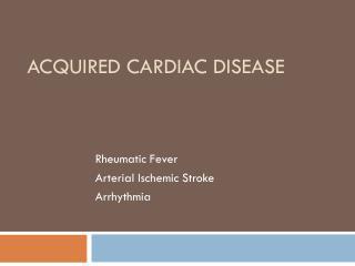 Acquired Cardiac Disease