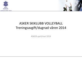 ASKER SKIKLUBB VOLLEYBALL Treningsavgift/dugnad våren  2014