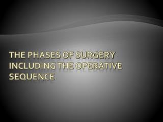 The Phases of Surgery including the Operative Sequence