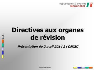 Directives aux organes de révision Présentation du 2 avril 2014 à l'ONJEC