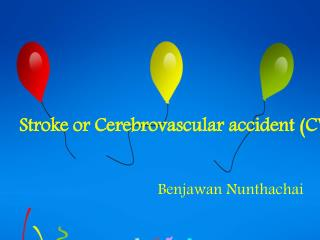 Stroke or Cerebrovascular accident (CVA)