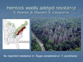 Hemlock  woolly adelgid resistance E. Preisser, B. Maynard, R.  Casagrande