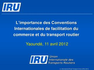 L'importance des Conventions Internationales de facilitation du commerce et du transport routier