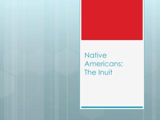Native Americans:  The Inuit