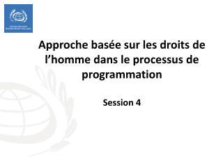 Approche basée sur les droits de l'homme dans le processus de programmation  Session 4