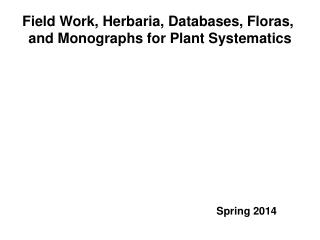 Field Work, Herbaria, Databases, Floras,  and Monographs for Plant Systematics