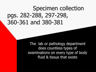 Specimen collection  pgs. 282-288, 297-298,    360-361 and 380-381