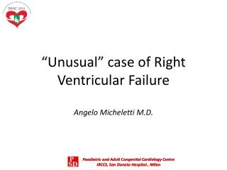 """ Unusual "" case of Right  Ventricular Failure Angelo Micheletti M.D."