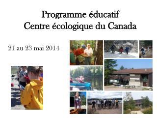 Programme éducatif Centre écologique du Canada