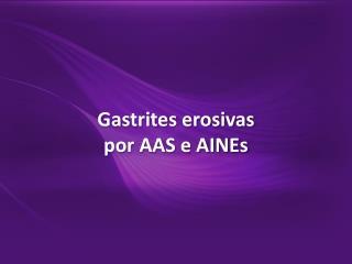 Gastrites erosivas por AAS e  AINEs