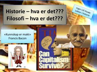 Historie – hva er det???  Filosofi – hva er det???
