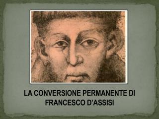 LA CONVERSIONE PERMANENTE  DI  FRANCESCO D'ASSISI