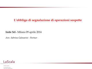 L'obbligo di segnalazione di operazioni sospette Iside Srl – Milano 09 aprile 2014