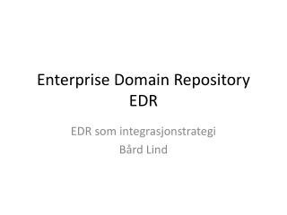 Enterprise  Domain Repository EDR
