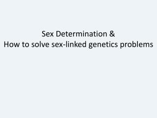 Sex Determination & How to solve sex-linked genetics problems