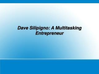 Dave Silipigno A Multitasking Entrepreneur