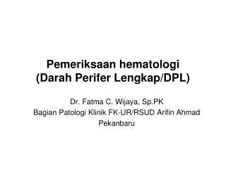 Pemeriksaan hematologi ( Darah Perifer Lengkap /DPL)
