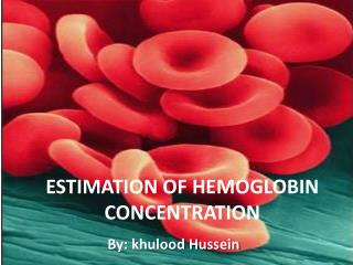 ESTIMATION OF HEMOGLOBIN CONCENTRATION