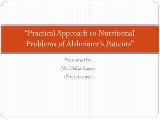 """Practical Approach to Nutritional Problems of Alzheimer's Patients"""