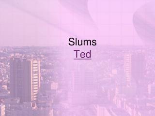 Slums Ted