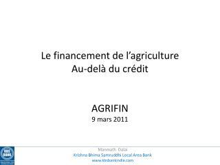 Le financement de l'agriculture  Au-delà du crédit AGRIFIN 9 mars 2011