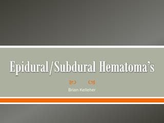 Epidural/Subdural Hematoma's