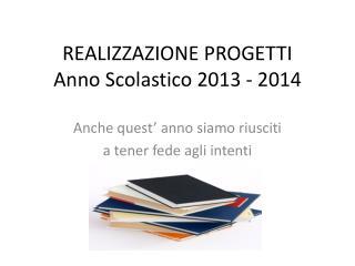 REALIZZAZIONE PROGETTI Anno Scolastico 2013 - 2014