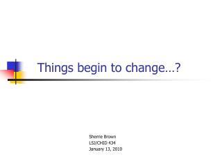 Things begin to change