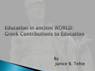 Education in ancient  WORLD : Greek Contributions to Education