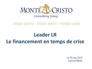 Leader LR Le financement en temps de crise