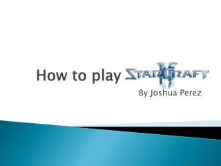 How to play  StarCraft  2