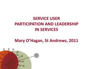 SERVICE USER PARTICIPATION AND LEADERSHIP IN SERVICES Mary ...