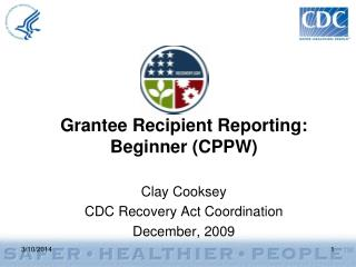 Grantee Recipient Reporting: Beginner CPPW