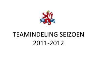 TEAMINDELING SEIZOEN 2011-2012