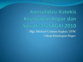 Konsolidasi Katekis Keuskupan  Bogor  dan Sosialisasi  SAGKI 2010