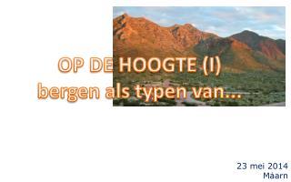 OP DE HOOGTE (I) bergen als typen van...