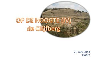 OP DE HOOGTE (IV) de Olijfberg