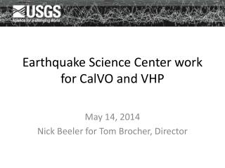 Earthquake Science Center work for  CalVO  and VHP
