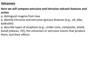 Volcanoes Here we will compare extrusive and intrusive volcanic features and action