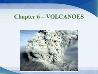 Chapter 6 – VOLCANOES