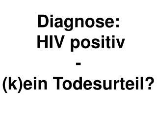 Diagnose:  HIV positiv - (k)ein Todesurteil?