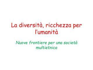 La diversità, ricchezza per l'umanità